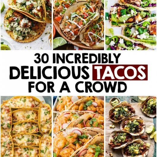 30 Incredibly Delicious Tacos For A Crowd